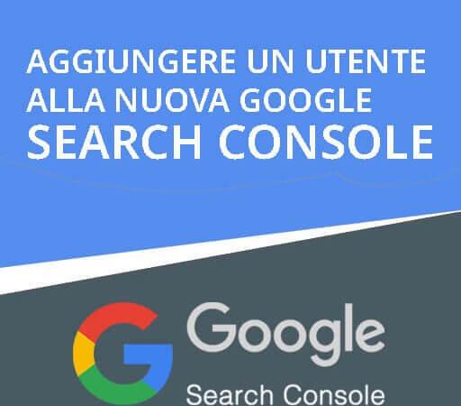 guida rapida su come aggiungere un utente a google search console